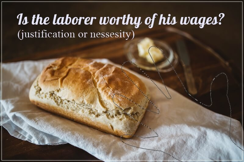 Is the laborer worthy of his wages?